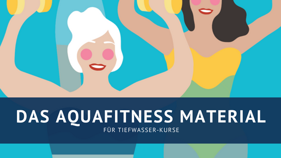 Das richtige Aquafitness Material